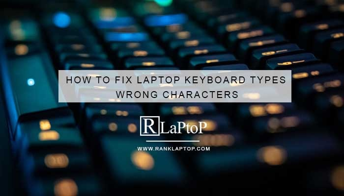 How To Fix Laptop Keyboard Types Wrong Characters