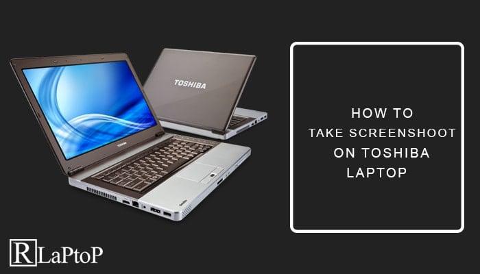 How To Take a Screenshot On A Toshiba Laptop