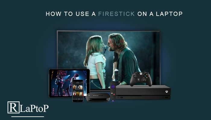 How To Use a Firestick On a Laptop