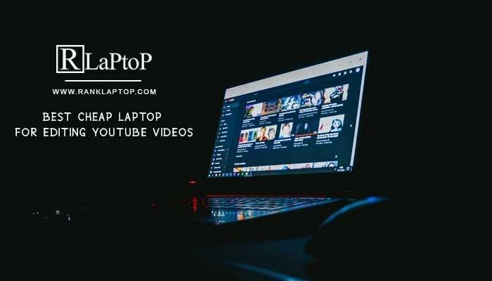 BestCheap Laptop for Editing Youtube Videos