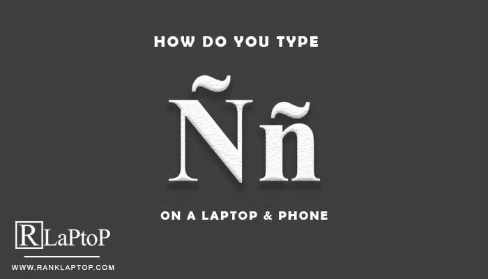 How Do You Type Ñ On A Laptop