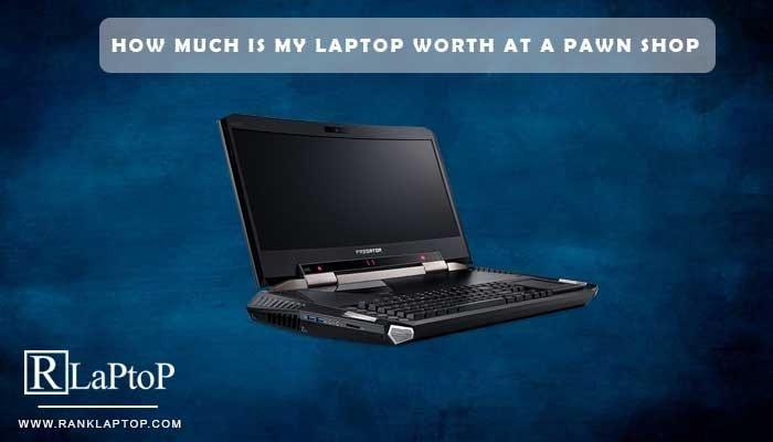 How Much Is My Laptop Worth at a Pawn Shop