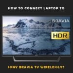 How to Connect Laptop to Sony Bravia Tv Wirelessly