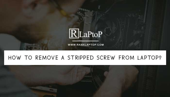 How to Remove a Stripped Screw From Laptop