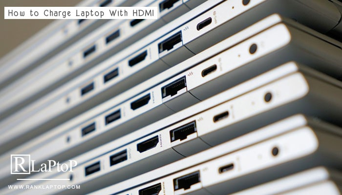 How to Charge Laptop With HDMI