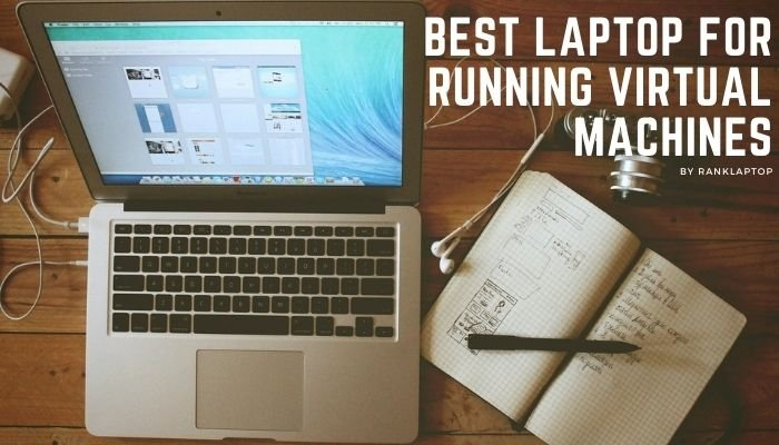 BestLaptop for Running Virtual Machines
