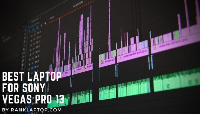 BestLaptop for Sony Vegas Pro 13