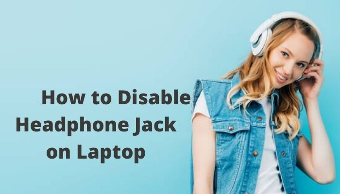 How to Disable Headphone Jack on Laptop